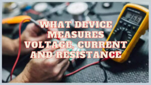 What Device Measures Voltage, Current and Resistance